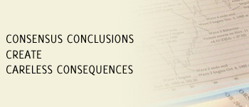 Consensus Conclusions Create Careless Consequences